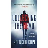 Collecting the Dead A Novel by Kope, Spencer, 9781250117656