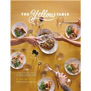 The Yellow Table A Celebration of Everyday Gatherings: 110 Simple & Seasonal Recipes by Carl, Anna Watson; Birck, Signe, 9781454917656