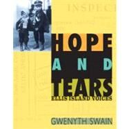 Hope and Tears : Ellis Island Voices by Swain, Gwenyth, 9781590787656