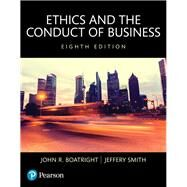 Ethics and the Conduct of Business, Books a la Carte by Boatright, John R; Smith, Jeffery D., 9780134167657