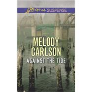 Against the Tide by Carlson, Melody, 9780373447657