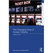 The Changing Face of Korean Cinema: 1960 to 2015 by Yecies; Brian, 9780415707657