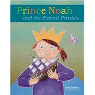 Prince Noah and the School Pirates by Schnee, Silke; Sistig, Heike, 9780874867657
