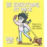Be Everything at Once by Lee, Dami, 9781452167657