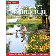 Landscape Architecture A Manual of Environmental Planning and Design by Starke, Barry; Simonds, John Ormsbee, 9780071797658