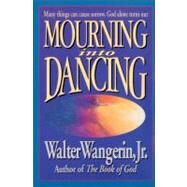 Mourning Into Dancing by Walter Wangerin Jr., author of The Book of God, 9780310207658