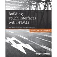 Building Touch Interfaces with HTML5 Develop and Design Speed up your site and create amazing user experiences by Woods, Stephen, 9780321887658