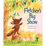 Fletcher's Big Show by Rawlinson, Julia, 9781472337658