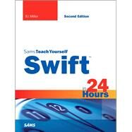 Swift in 24 Hours, Sams Teach Yourself by Miller, BJ, 9780672337659