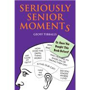 Seriously Senior Moments by Tibballs, Geoff, 9781782437659