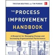 The Process Improvement Handbook: A Blueprint for Managing Change and Increasing Organizational Performance by Boutros, Tristan; Purdie, Tim, 9780071817660