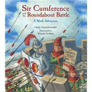 Sir Cumference and the Roundabout Battle by Neuschwander, Cindy; Geehan, Wayne, 9781570917660