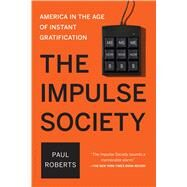 The Impulse Society America in the Age of Instant Gratification by Roberts, Paul, 9781620407660