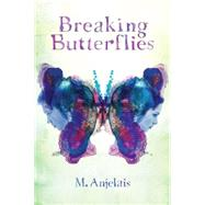 Breaking Butterflies by Anjelais, M., 9780545667661