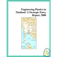 Engineering Plastics in Thailand : A Strategic Entry Report, 2000 by The Plastics Research Group, 9780741827661