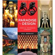 Paradise by Design: Tropical Residences and Resorts by Bensley Design Studios by Bensley, Bill, 9780794607661
