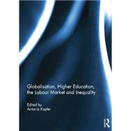 Globalisation, Higher Education, the Labour Market and Inequality by Kupfer; Antonia, 9781138817661