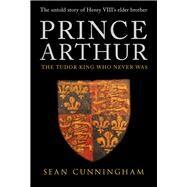 Prince Arthur by Cunningham, Sean, 9781445647661