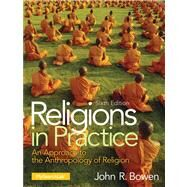Religions in Practice: An Approach to the Anthropology of Religion by Bowen; John R., 9780205917662