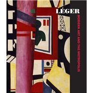 Léger; Modern Art and the Metropolis by Edited by Anna Vallye; With contributions by Christian Derouet, Maria Gough, Stuart Liebman, Spyros Papapetros, Anna Vallye, and Jennifer Wild, 9780300197662