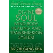 Divine Soul Mind Body Healing and Transmission System : The Divine Way to Heal You, Humanity, Mother Earth, and All Universes by Zhi Gang Sha, 9781439177662