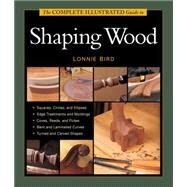 The Complete Illustrated Guide to Shaping Wood by Bird, Lonnie, 9781627107662