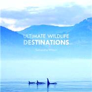 Ultimate Wildlife Destinations by Wilson, Samantha, 9781921517662