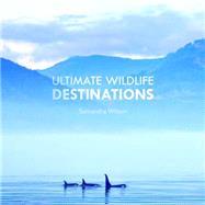 Ultimate Wildlife Destinations by Wilson, Samantha, 9781921517662