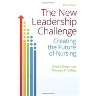 The New Leadership Challenge: Creating the Future of Nursing by Grossman, Sheila C., Ph.D., 9780803657663