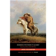 Heroes without Glory by Schaefer, Jack, 9780826357663