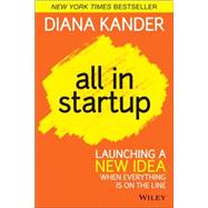 All In Startup Launching a New Idea When Everything Is on the Line by Kander, Diana, 9781118857663
