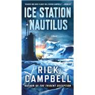 Ice Station Nautilus A Novel by Campbell, Rick, 9781250117663