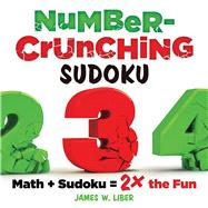 Number-Crunching Sudoku Math + Sudoku = 2× the Fun by Liber, James W., 9781454917663