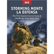 Storming Monte La Difensa The First Special Service Force at the Winter Line, Italy 1943 by Werner, Bret; Dennis, Peter; Shumate, Johnny; Gilliland, Alan, 9781472807663