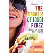 The Summer of Jordi Perez (and the Best Burger in Los Angeles) by Spalding, Amy, 9781510727663