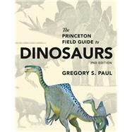 The Princeton Field Guide to Dinosaurs by Paul, Gregory S., 9780691167664