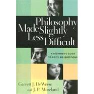 Philosophy Made Slightly Less Difficult by DeWeese, Garrett J., 9780830827664