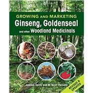 Growing and Marketing Ginseng, Goldenseal and Other Woodland Medicinals by Davis, Jeanine; Persons, W. Scott, 9780865717664