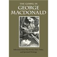 The Gospel in George Macdonald by MacDonald, George; Wright, Marianne; Sendak, Maurice (CON), 9780874867664