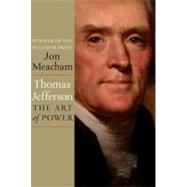 Thomas Jefferson: The Art of Power by MEACHAM, JON, 9781400067664