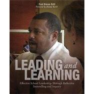 Leading and Learning : Effective School Leadership Through Reflective Storytelling and Inquiry by Brill, Fred Steven, 9781571107664