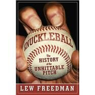 Knuckleball: The History of the Unhittable Pitch by Freedman, Lew, 9781613217665