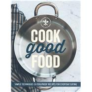 Cook Good Food (Williams-Sonoma) Simple Techniques and Foolproof Recipes for Everyday Eating by The Editors of Williams-Sonoma, 9781616287665