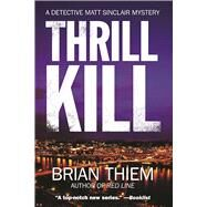Thrill Kill A Matt Sinclair Mystery by Thiem, Brian, 9781629537665