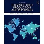 Television Field Production and Reporting: A Guide to Visual Storytelling by Shook; Fred, 9780415787666