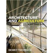 Architecture and Agriculture: A Rural Design Guide by Thorbeck; Dewey, 9781138937666