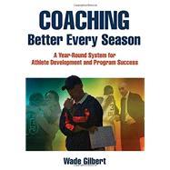 Coaching Better Every Season by Gilbert, Wade, Ph.D., 9781492507666