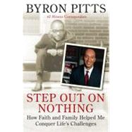 Step Out on Nothing : How Faith and Family Helped Me Conquer Life's Challenges by Pitts, Byron, 9780312577667
