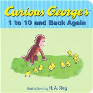 Curious George's 1 to 10 and Back Again by Rey, H. A.; Rey, Margret, 9780544547667