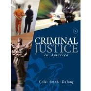 Criminal Justice in America by Cole, George F.; Smith, Christopher E.; DeJong, Christina, 9781285067667